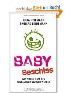 Babybeschiss: Wie Eltern über den Wickeltisch gezogen werden / Julia Heilmann, Thomas Lindemann