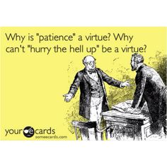 "Gran Nell always said ""patience is a virtue"".  www.thesolutionocala.com"