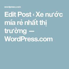 Edit Post ‹ Xe nước mía rẻ nhất thị trường — WordPress.com
