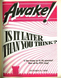 This was the title of the 1968 Awake magazine that we used to offer the public. Jehovah's Witnesses have been awake to the times since before 1879. The Watchtower has never missed an issue since then (bi-montly magazine, largest circulation in the world, second largest is the Awake magazine).