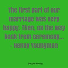 Funny quotes about marriage Henny Youngman, Funny Marriage, Divorce Party, Best Man Speech, The Way Back, Funny Quotes, Feelings, Happy, Funny Phrases