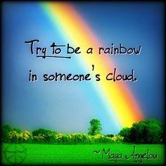 "Maya Angelou - ""Be a rainbow."""