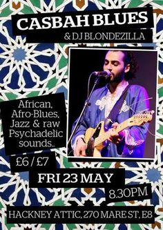 Casbah Blues plus DJ Blondezilla @ Hackney Attic, (270 Mare St, London, E8 1HE, UK) . On 23 May 2014, at 20:30 - 01:00 . Led by Algerian singer, guitarist and composer Nazim Ziryab, CASBAH BLUES, will hit you with the Arabic, African Blues and reggae Fusion sounds to get you dancing! Category: Live Music.  Price:  Advance: GBP 6 Door: GBP 7 . Artists Or Speakers: Nazim Ziryab