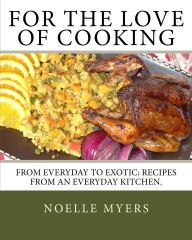 For the Love of Cooking - My friend in North Dakota is an awesome chef! This is her cookbook! :)