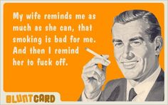 Image via We Heart It #bad #blunt #boy #card #cigarette #dorgas #drugs #fuck #fuckoff #guy #man #off #oldies #quote #retro #rs #smoke #smoker #smoking #sotrue #text #true #typography #vintage #wife #smokers #bluntcard