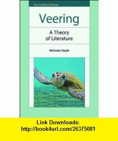 Veering A Theory of Literature (The Frontiers of Theory) (9780748636549) Nicholas Royle , ISBN-10: 0748636544  , ISBN-13: 978-0748636549 ,  , tutorials , pdf , ebook , torrent , downloads , rapidshare , filesonic , hotfile , megaupload , fileserve