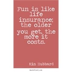 #Fun is like #lifeinsurance the older you get the more it costs. #kimhubbard #lifequote  Follow @heretohelptoday  #insurance #insuranceagent #insurancelife #insurances #insurancebroker #insurancework #insuranceagents #insuranceagency #insurancepolicy #insurancecompany #insurancebrokers #insurance_solutions #insurancequote #insuranceguy #insuranceman