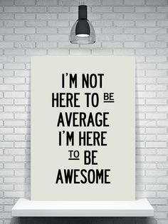 Be awesome, not average! #Inspiration #Entrepreneurs                                                                                                                                                                                 More
