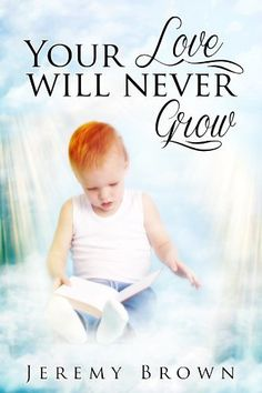 Your Love Will Never Grow by Jeremy Brown, http://www.amazon.com/dp/B00GENSKAE/ref=cm_sw_r_pi_dp_kvacvb1H6TGM0