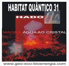 "GEO-ARCHITECTURE & ECO-BIOENERGIA ''Medicina do Habitat / Eco-Bioenergia"": HABITAT QUÂNTICO 31 ""Hado"" super inteligência magm..."