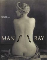 Man Ray /  [exhibition curated by Guido Comis, Marco Franciolli, Janus ; catalogue edited by Guido Comis, Marco Franciolli, Janus in collaboration with Maria Pasini]