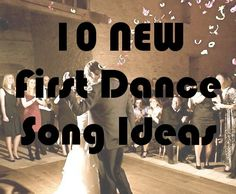 10 New First Dance Song Ideas- YOU HAVE TO HAVE A FIRST DANCE. I LOVE number 5!