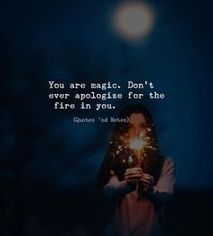 You are magic. Dont ever apologize for the fire in you. via (http://ift.tt/2tR6YzC)