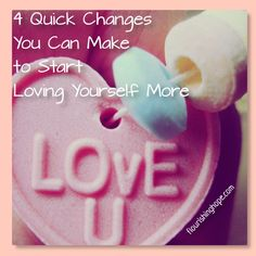 4 Quick Changes to Start Loving Yourself More