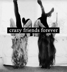 BFF ♥ haha yes em and I are definitely the definition of crazy