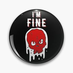 'I am Fine - skull' Pin Button by RIVEofficial I'm Fine, Pin Pin, Sleeveless Tops, Skull Design, Funny Design, Order Prints, Cool T Shirts, Funny Tshirts, Pop Culture