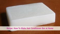 Recipe: How To Make Hair Conditioner Bars at Home - #hair #hairtreatments #haircare @Hair Treatments Talk