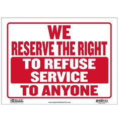 """States """"We Reserve The Right To Refuse Service To Anyone"""" in red and has a white backing Durable plastic, weatherproof Bright and highly visible 9 inch x 12 inch sign Yard Sale Signs, For Sale Sign, Golf Quotes, Sign Quotes, Instagram Wedding Sign, No Trespassing Signs, Wet Floor Signs, Open Signs, Window Signs"""