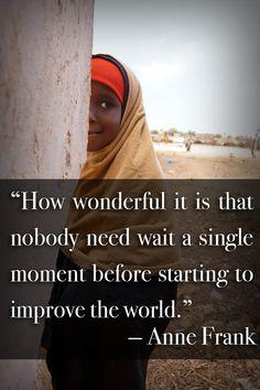"""""""Wat geweldig dat niemand ook maar één moment hoeft te wachten met het verbeteren van de wereld."""" Anne Frank"""
