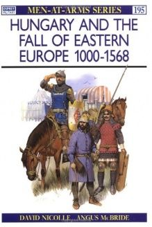 Hungary and the Fall of Eastern Europe 1000-1568 (Men-at-Arms) , 978-0850458336, David Nicolle, Osprey Publishing; First Edition edition