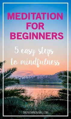 Are you confused about how to meditate ? Find here 5 easy steps to mindfulness that will help any meditation beginner to start their practice.