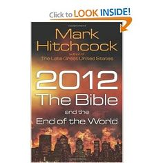 2012, the Bible, and the End of the World by Mark Hitchcock