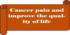 Cancer pain and improve the quality of life Relaxation Exercises, Reduce Appetite, Self Control, Cancer Treatment, Homeopathy, Medical Advice, Physical Therapy, Pain Relief, Psychology
