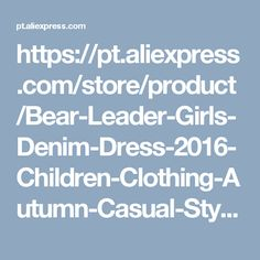 https://pt.aliexpress.com/store/product/Bear-Leader-Girls-Denim-Dress-2016-Children-Clothing-Autumn-Casual-Style-Grils-Clothes-Butterfly-Embroidery-Dress/321494_32701530603.html