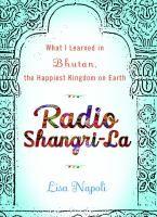 Radio Shangri-la. Lisa Napoli, a radio journalist, makes an impulsive decision to travel to Bhutan. Perfect for fans of Eat, Pray, Love. #summerreading #summerreads #armchairtravel