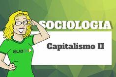Sociologia - Entendendo a lógica do Capitalismo II