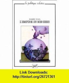 Lempire du non-sens Lart et la societe technicienne (La Politique eclatee) (French Edition) (9782130363262) Jacques Ellul , ISBN-10: 2130363261  , ISBN-13: 978-2130363262 ,  , tutorials , pdf , ebook , torrent , downloads , rapidshare , filesonic , hotfile , megaupload , fileserve