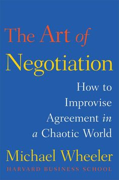 The Art of Negotiation: How to Improvise Agreement in a Chaotic World