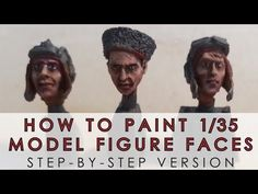 How to paint 1/35 scale model figure faces - in depth, step-by-step tutorial - YouTube