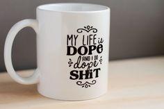 Coffee Mug My Life is Dope and I Do Dope Shit Kanye West