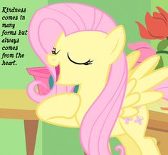 Kindness comes in many forms, but alsways from the heart - Fluttershy kindness quote MLP
