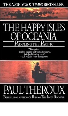 Paul TherouxThe Happy Isles Of Oceania: or maybe it was this one.