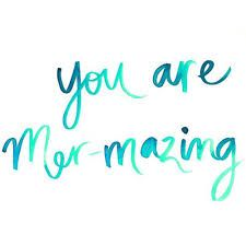 You are Mermazing                                                                                                                                                      More
