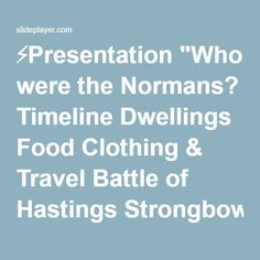 """⚡Presentation """"Who were the Normans? Timeline Dwellings Food Clothing & Travel Battle of Hastings Strongbow Normans in Ireland My coat of arms."""""""