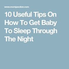 10 Useful Tips On How To Get Baby To Sleep Through The Night