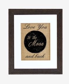 Love You to The Moon and Back Burlap Wall Art by by fiberandwater, $45.00