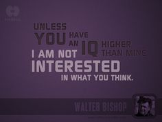 Walter Bishop quote #Fringe