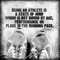 being an athlete is a state of mind which is not cound by age performance or place in the running pack
