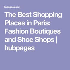 The Best Shopping Places in Paris: Fashion Boutiques and Shoe Shops | hubpages