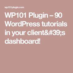 WP101 Plugin – 90 WordPress tutorials in your client's dashboard!