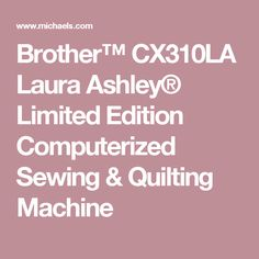 Brother™ CX310LA Laura Ashley® Limited Edition Computerized Sewing & Quilting Machine