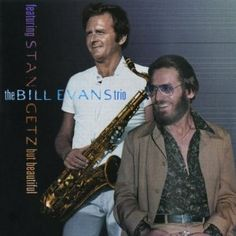 Bill Evans Trio - Stan Getz. But beautiful