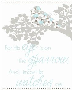 His Eye is on the Sparrow 8x10 Printable  I sing because I'm happy. I sing because I'm free. For His eye is on the sparrow, and I know He watches me.  #etsy #printable
