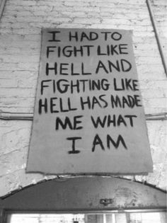 It's turned me into the person I am now. And let me tell you this. Fighting your inner  demons is harder than fighting in reality.  It's more painful as well.