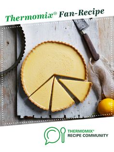 Recipe Louise Keats Lemon tart by Thermomix in Australia, learn to make this recipe easily in your kitchen machine and discover other Thermomix recipes in Baking - sweet.