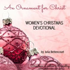 An Ornament for Christ Devotional by Julia Bettencourt: Creative Ladies Ministry  #Christmas #ladiesministry